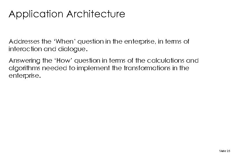 Application Architecture Addresses the 'When' question in the enterprise, in terms of interaction and