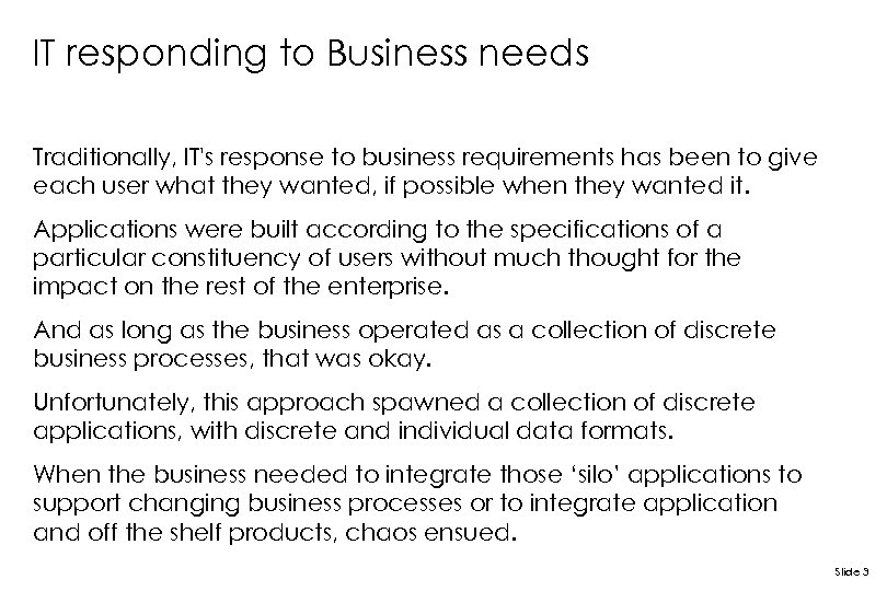 IT responding to Business needs Traditionally, IT's response to business requirements has been to