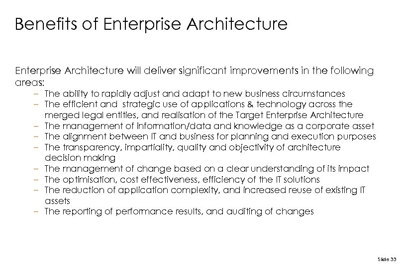 Benefits of Enterprise Architecture will deliver significant improvements in the following areas: – The