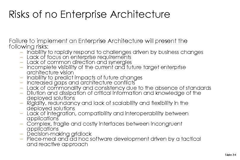 Risks of no Enterprise Architecture Failure to implement an Enterprise Architecture will present the
