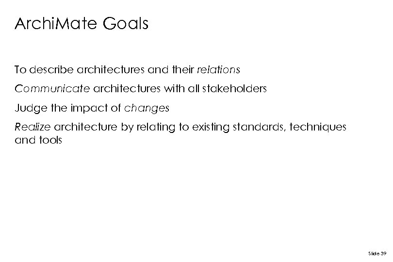Archi. Mate Goals To describe architectures and their relations Communicate architectures with all stakeholders