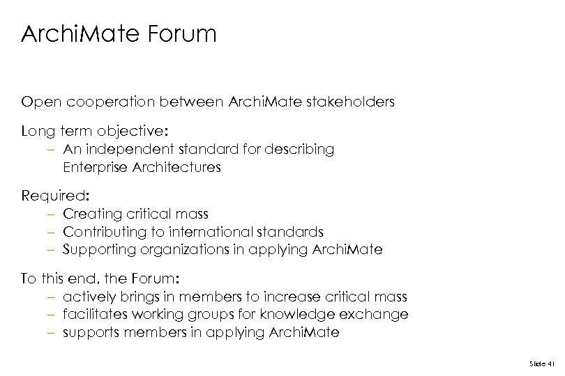 Archi. Mate Forum Open cooperation between Archi. Mate stakeholders Long term objective: – An