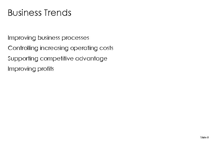 Business Trends Improving business processes Controlling increasing operating costs Supporting competitive advantage Improving profits