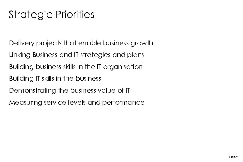 Strategic Priorities Delivery projects that enable business growth Linking Business and IT strategies and