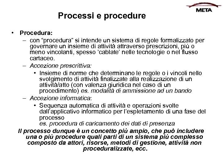 """Processi e procedure • Procedura: – con """"procedura"""" si intende un sistema di regole"""
