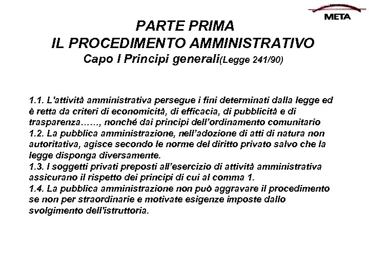 PARTE PRIMA IL PROCEDIMENTO AMMINISTRATIVO Capo I Principi generali(Legge 241/90) 1. 1. L'attività amministrativa
