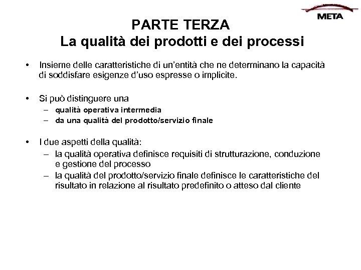 PARTE TERZA La qualità dei prodotti e dei processi • Insieme delle caratteristiche di