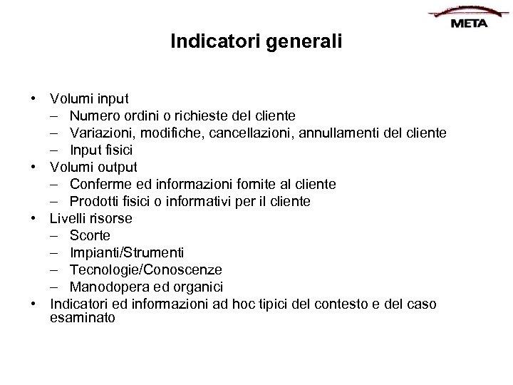 Indicatori generali • Volumi input – Numero ordini o richieste del cliente – Variazioni,