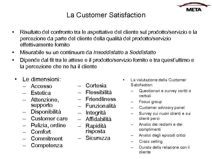La Customer Satisfaction • • • Risultato del confronto tra le aspettative del cliente