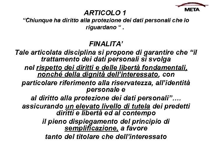 """ARTICOLO 1 """"Chiunque ha diritto alla protezione dei dati personali che lo riguardano """"."""