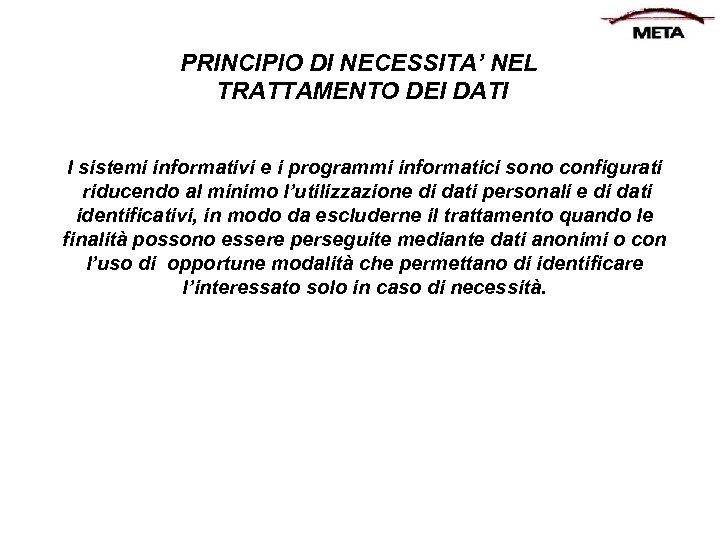 PRINCIPIO DI NECESSITA' NEL TRATTAMENTO DEI DATI I sistemi informativi e i programmi informatici