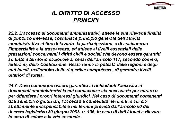 IL DIRITTO DI ACCESSO PRINCIPI 22. 2. L'accesso ai documenti amministrativi, attese le sue