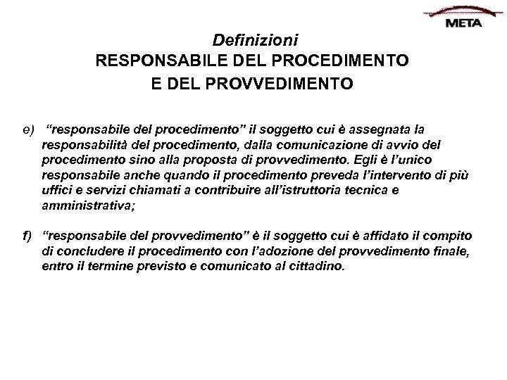 """Definizioni RESPONSABILE DEL PROCEDIMENTO E DEL PROVVEDIMENTO e) """"responsabile del procedimento"""" il soggetto cui"""