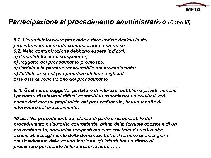 Partecipazione al procedimento amministrativo (Capo III) 8. 1. L'amministrazione provvede a dare notizia dell'avvio
