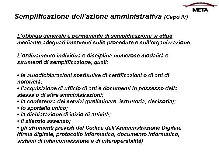 Semplificazione dell'azione amministrativa (Capo IV) L'obbligo generale e permanente di semplificazione si attua mediante
