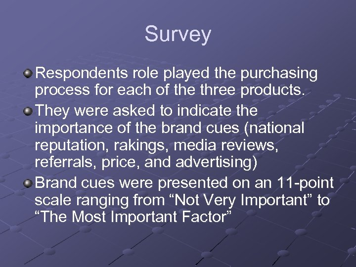 Survey Respondents role played the purchasing process for each of the three products. They