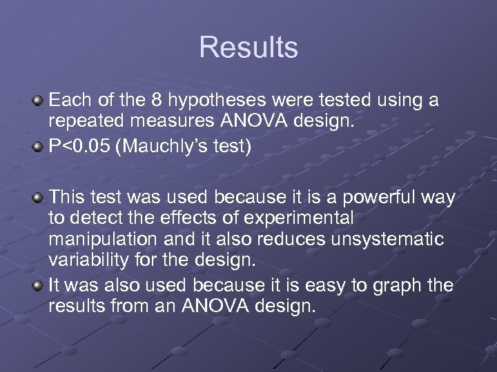 Results Each of the 8 hypotheses were tested using a repeated measures ANOVA design.