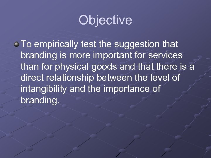 Objective To empirically test the suggestion that branding is more important for services than