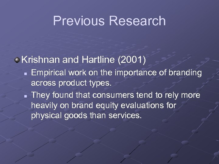 Previous Research Krishnan and Hartline (2001) n n Empirical work on the importance of