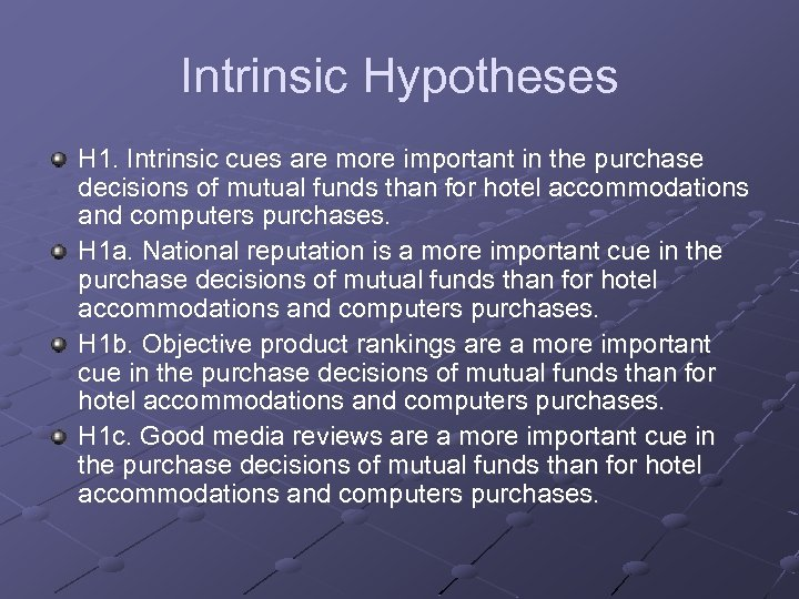 Intrinsic Hypotheses H 1. Intrinsic cues are more important in the purchase decisions of