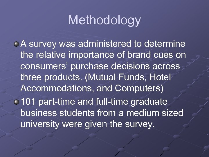 Methodology A survey was administered to determine the relative importance of brand cues on
