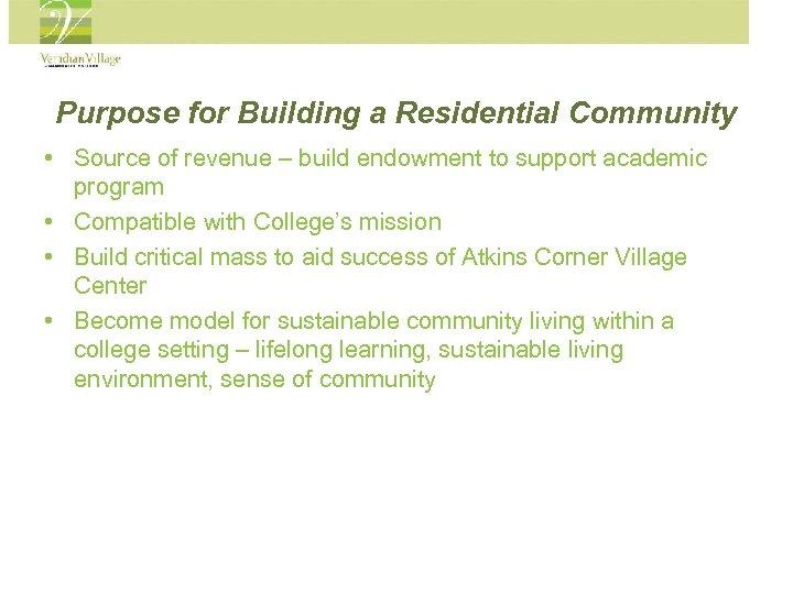 Purpose for Building a Residential Community • Source of revenue – build endowment to