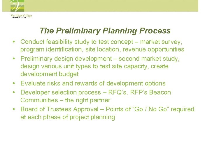 The Preliminary Planning Process • Conduct feasibility study to test concept – market survey,