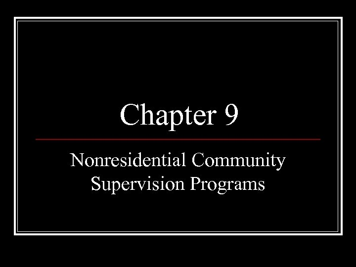 Chapter 9 Nonresidential Community Supervision Programs