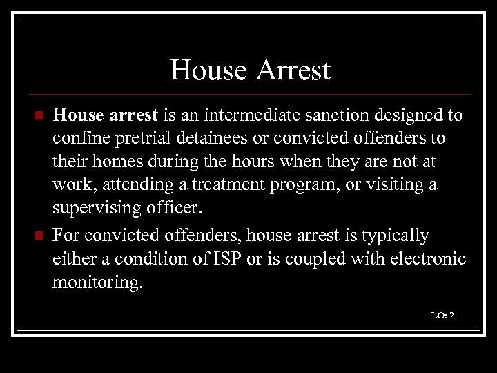 House Arrest n n House arrest is an intermediate sanction designed to confine pretrial