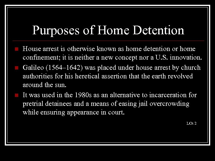 Purposes of Home Detention n House arrest is otherwise known as home detention or