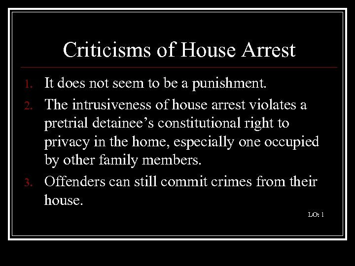 Criticisms of House Arrest 1. 2. 3. It does not seem to be a
