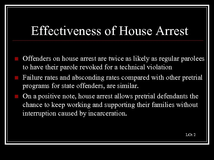 Effectiveness of House Arrest n n n Offenders on house arrest are twice as
