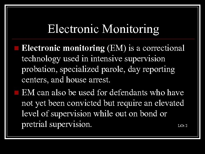 Electronic Monitoring Electronic monitoring (EM) is a correctional technology used in intensive supervision probation,