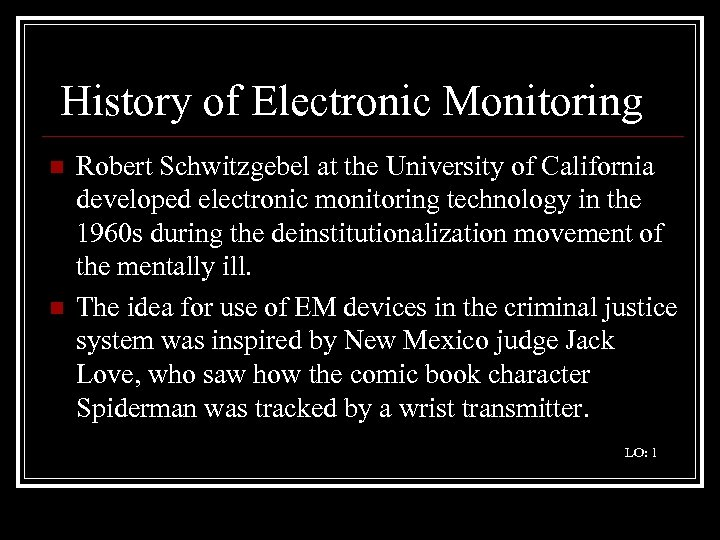 History of Electronic Monitoring n n Robert Schwitzgebel at the University of California developed