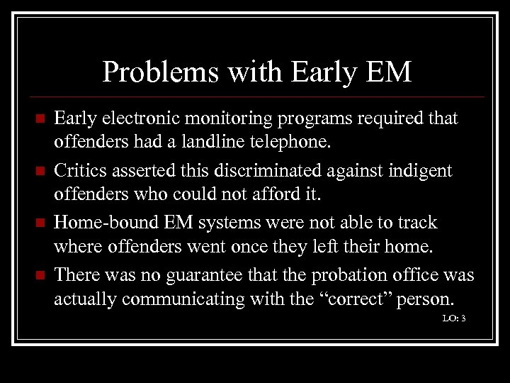 Problems with Early EM n n Early electronic monitoring programs required that offenders had