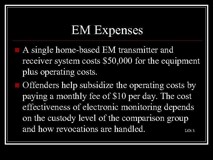 EM Expenses A single home-based EM transmitter and receiver system costs $50, 000 for