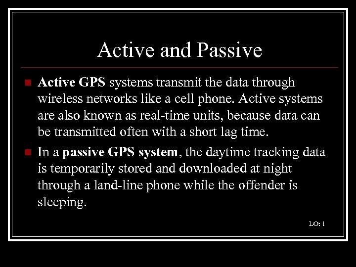 Active and Passive n n Active GPS systems transmit the data through wireless networks