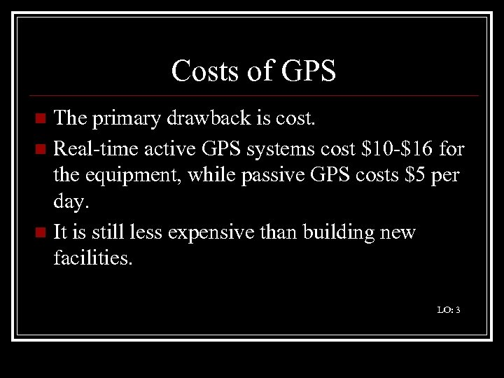 Costs of GPS The primary drawback is cost. n Real-time active GPS systems cost