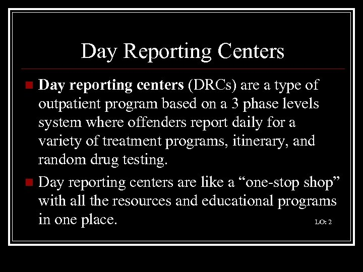Day Reporting Centers Day reporting centers (DRCs) are a type of outpatient program based