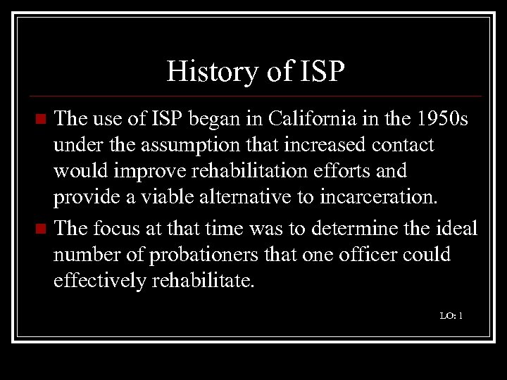 History of ISP The use of ISP began in California in the 1950 s