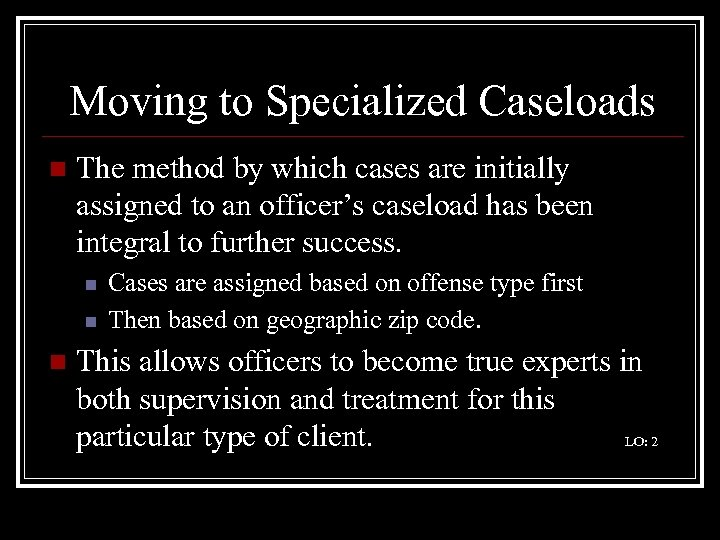 Moving to Specialized Caseloads n The method by which cases are initially assigned to