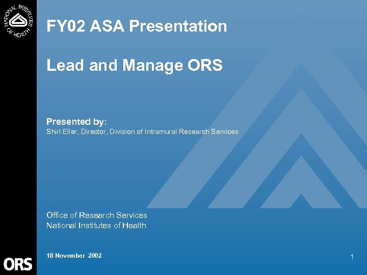 FY 02 ASA Presentation Lead and Manage ORS Presented by: Shirl Eller, Director, Division