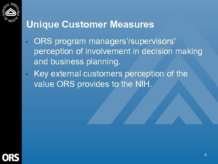 Unique Customer Measures • • ORS program managers'/supervisors' perception of involvement in decision making