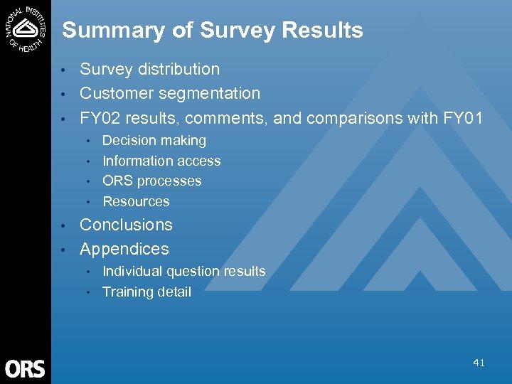 Summary of Survey Results • • • Survey distribution Customer segmentation FY 02 results,