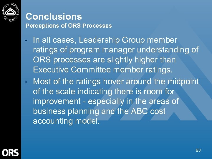 Conclusions Perceptions of ORS Processes • • In all cases, Leadership Group member ratings