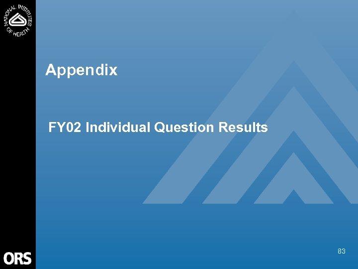 Appendix FY 02 Individual Question Results 83