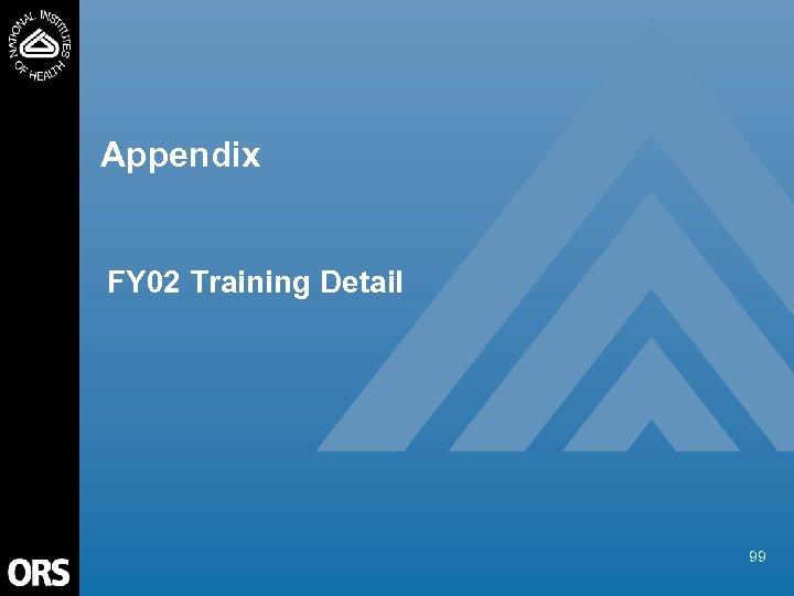 Appendix FY 02 Training Detail 99