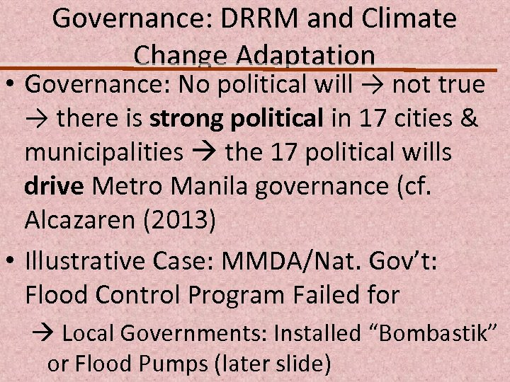 Governance: DRRM and Climate Change Adaptation • Governance: No political will → not true
