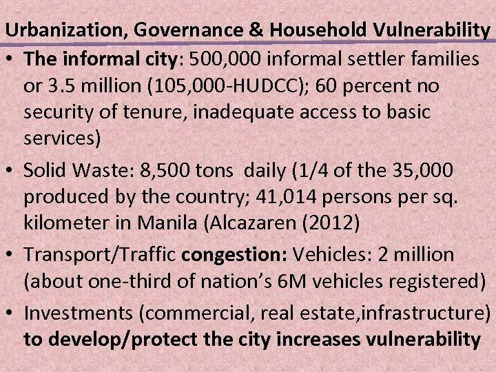 . Urbanization, Governance & Household Vulnerability • The informal city: 500, 000 informal settler