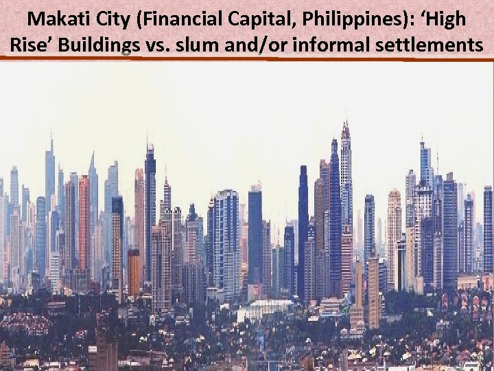 Makati City (Financial Capital, Philippines): 'High Rise' Buildings vs. slum and/or informal settlements